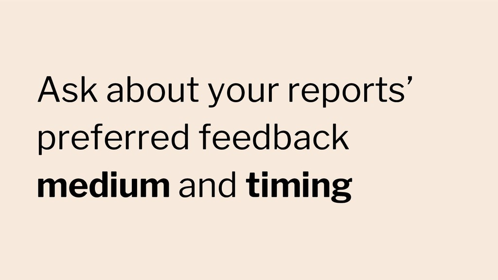 Ask about your reports' preferred feedback medi...