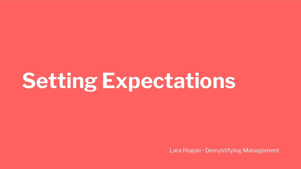 Setting Expectations Lara Hogan • Demystifying ...