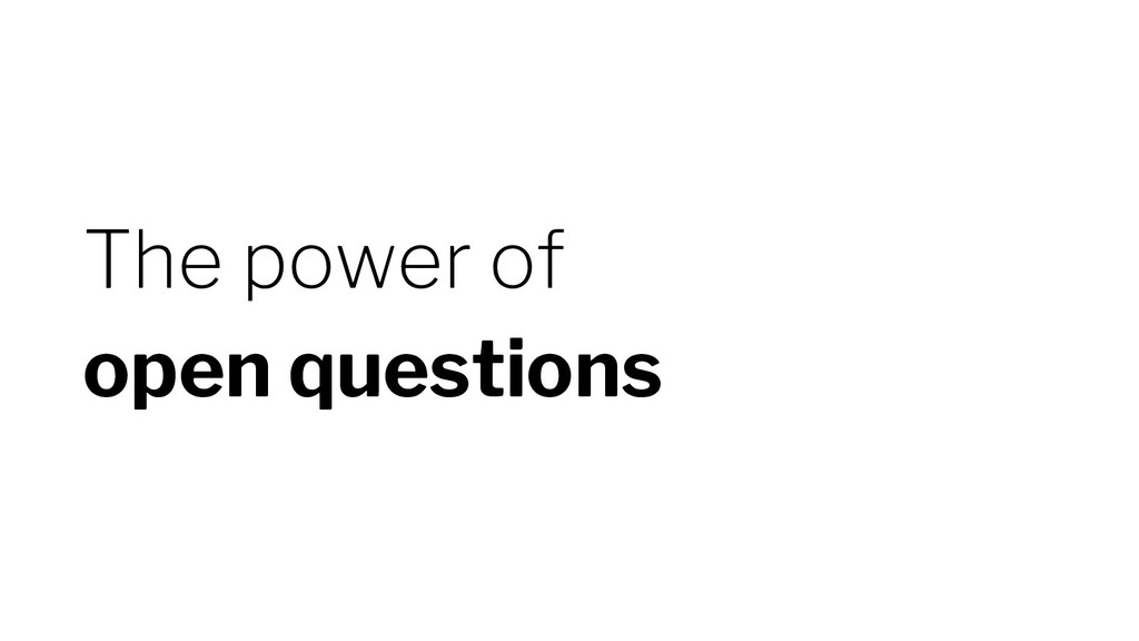 The power of open questions