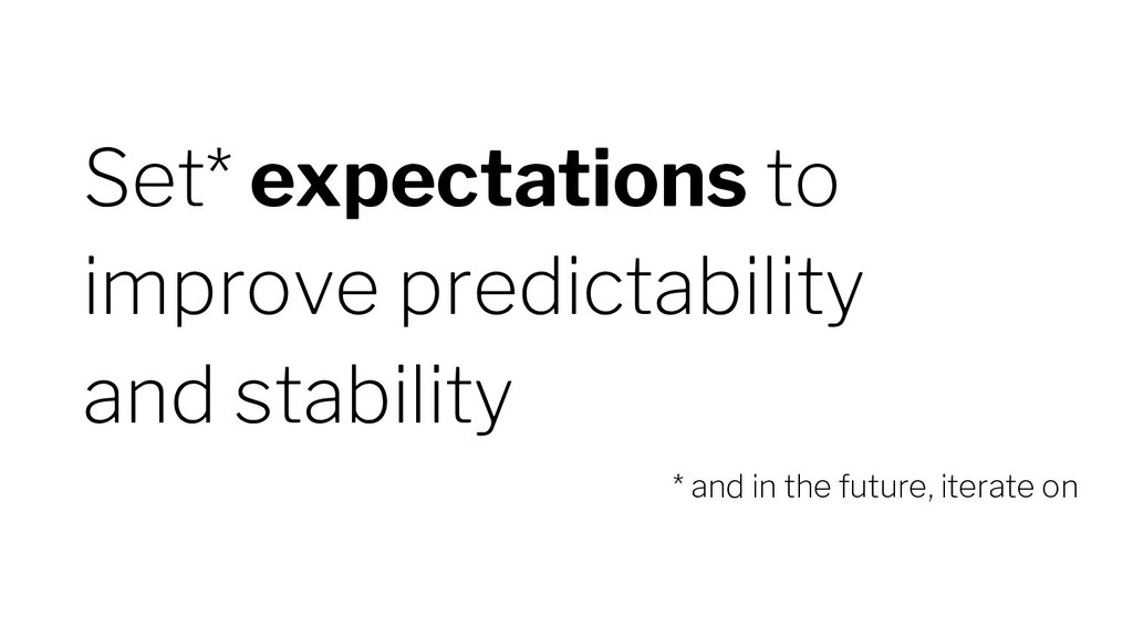 Set* expectations to improve predictability and...