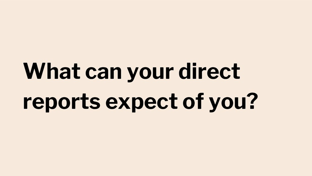 What can your direct reports expect of you?
