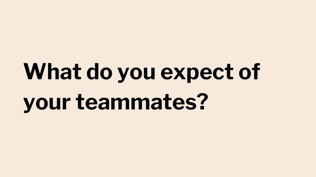 What do you expect of your teammates?