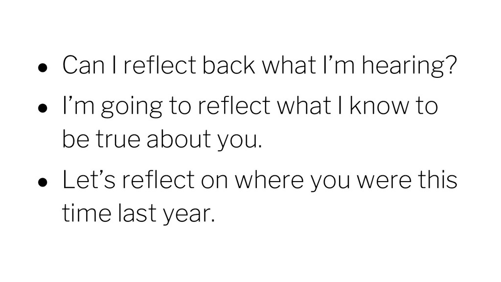 ● Can I reflect back what I'm hearing? ● I'm go...