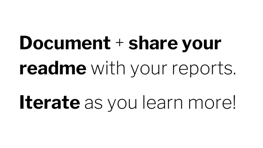 Document + share your readme with your reports....