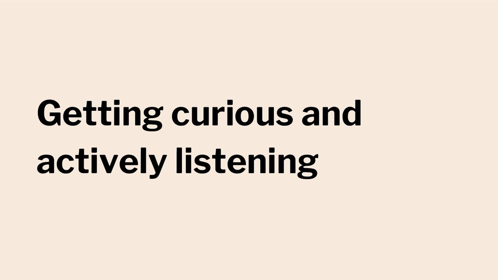 Getting curious and actively listening