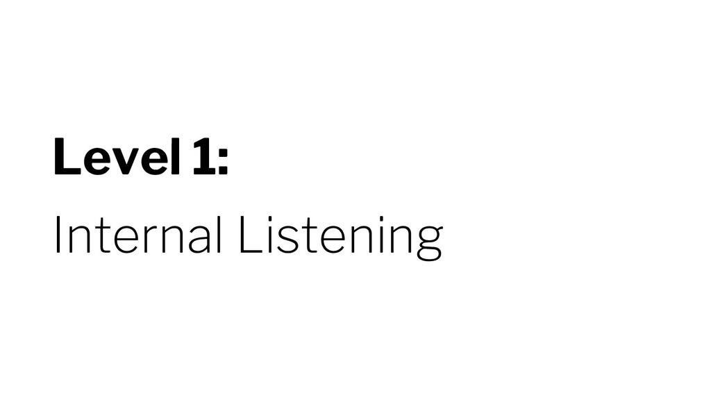Level 1: Internal Listening