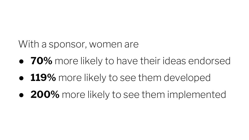 With a sponsor, women are ● 70% more likely to ...