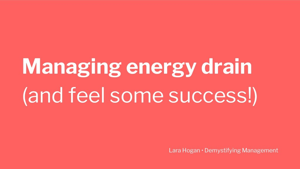 Managing energy drain (and feel some success!) ...