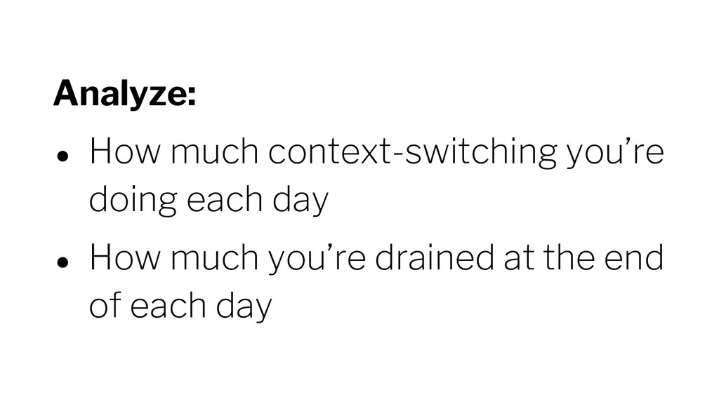 Analyze: ● How much context-switching you're do...