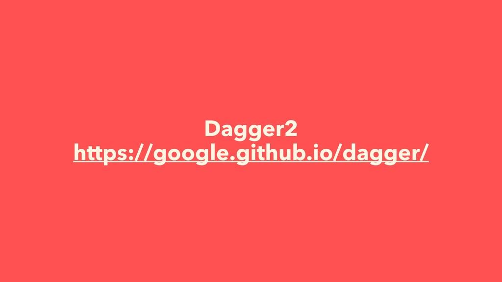 Dagger2 https://google.github.io/dagger/
