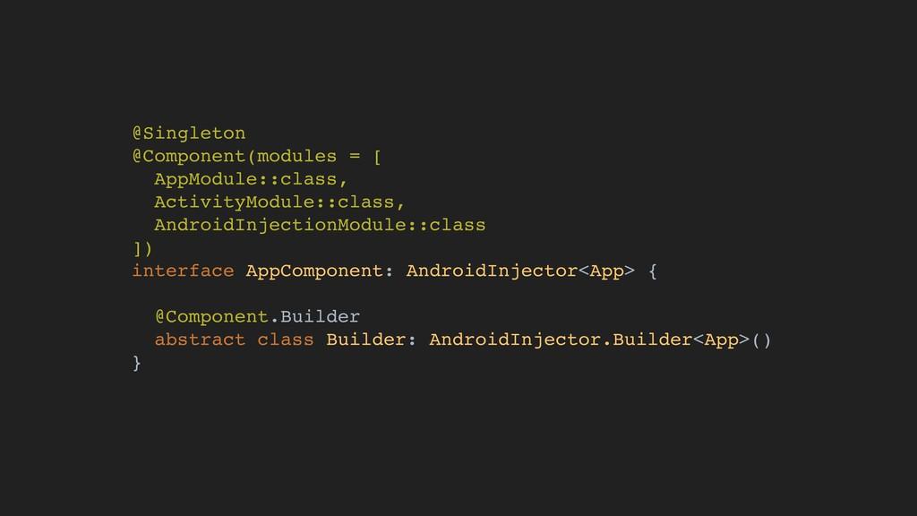 @Singleton @Component(modules = [ AppModule::cl...