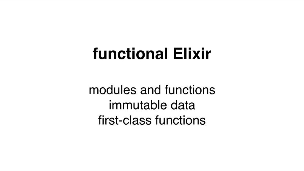 functional Elixir modules and functions immutab...