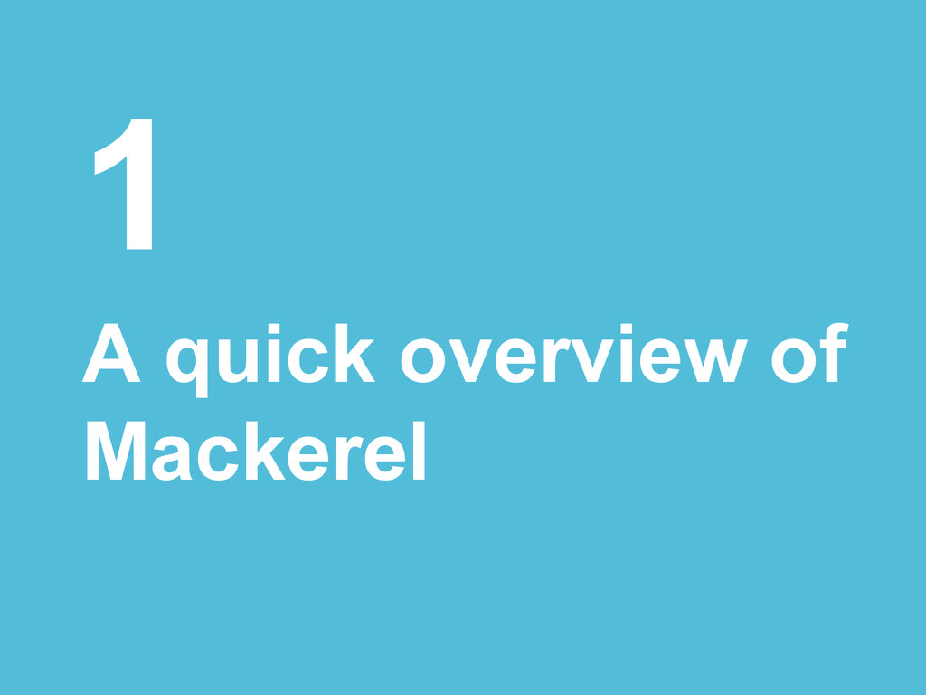 1 A quick overview of Mackerel