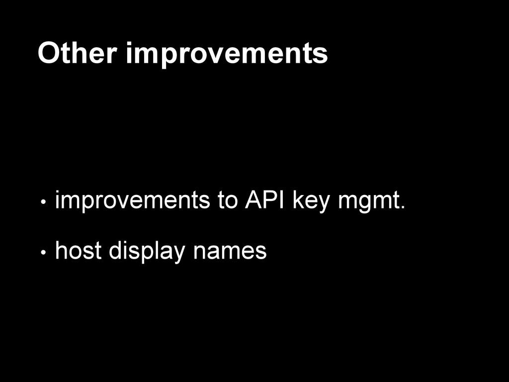 Other improvements • improvements to API key mg...