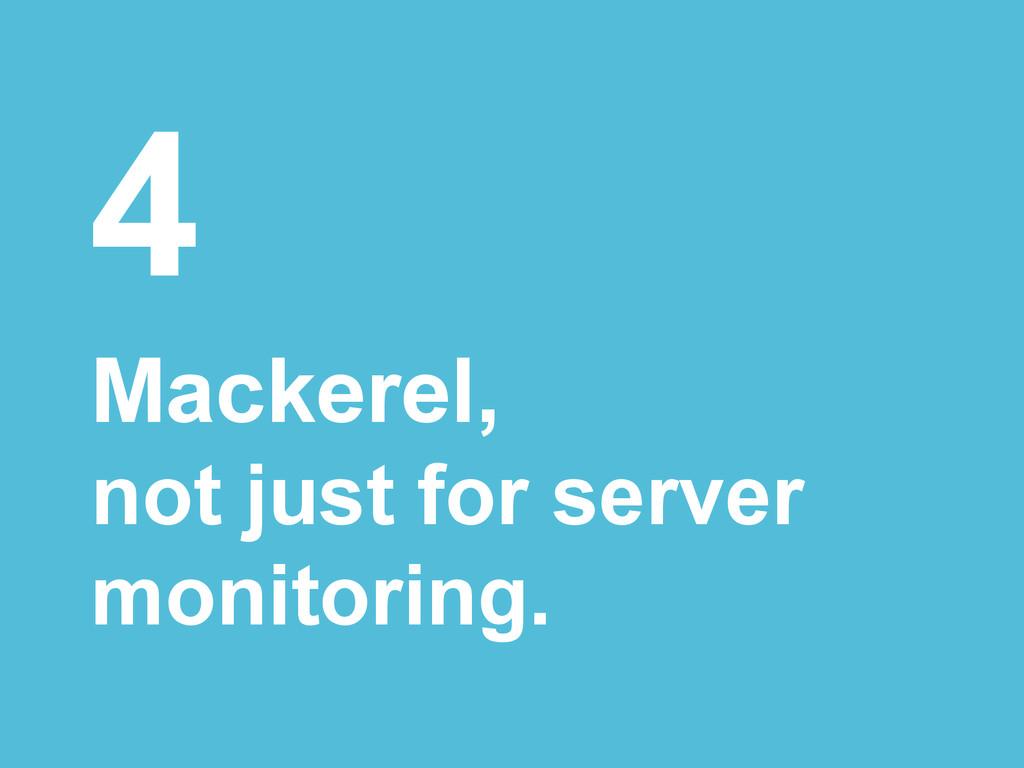 4 Mackerel, not just for server monitoring.
