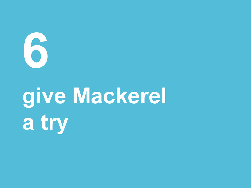 6 give Mackerel a try