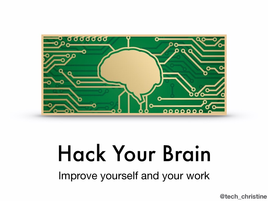 @tech_christine Hack Your Brain Improve yoursel...