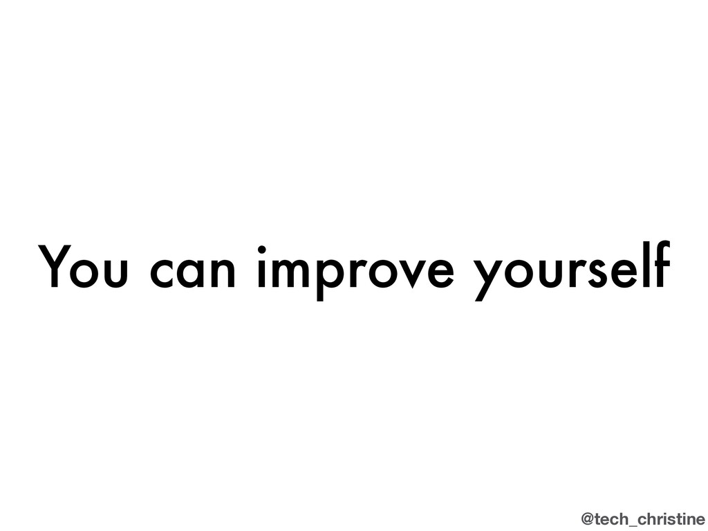 @tech_christine You can improve yourself