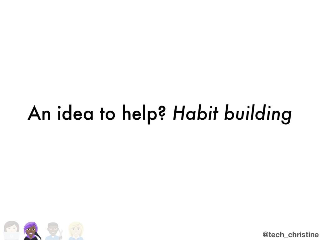 @tech_christine An idea to help? Habit building