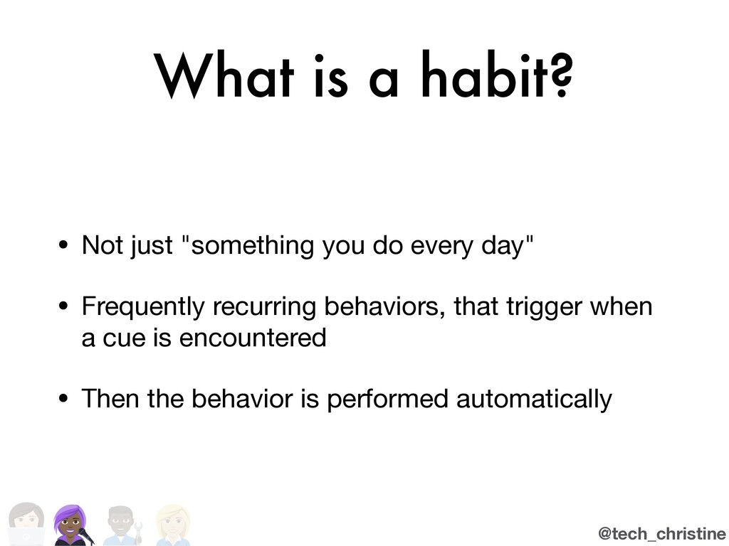 """@tech_christine What is a habit? • Not just """"so..."""