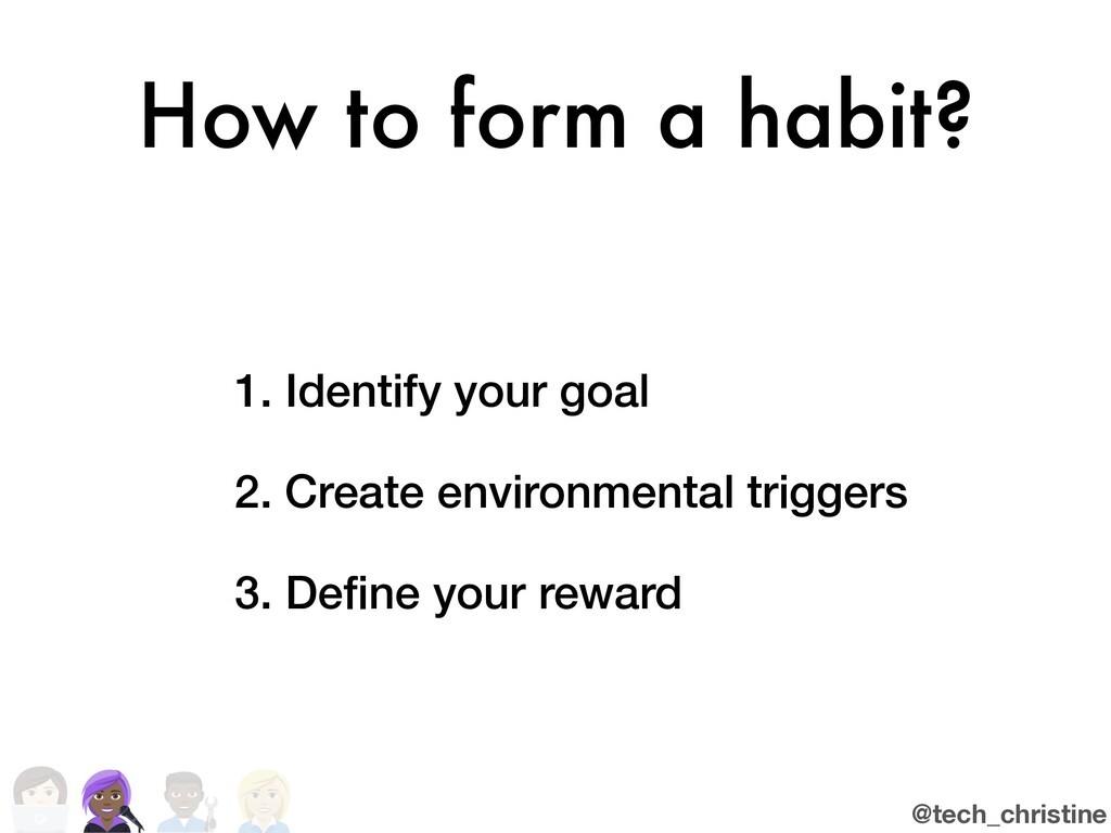 @tech_christine How to form a habit? 1. Identif...