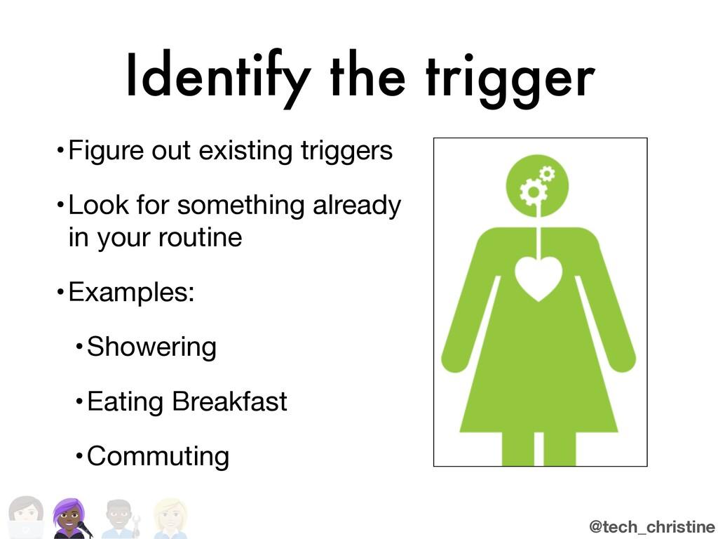 @tech_christine Identify the trigger •Figure ou...