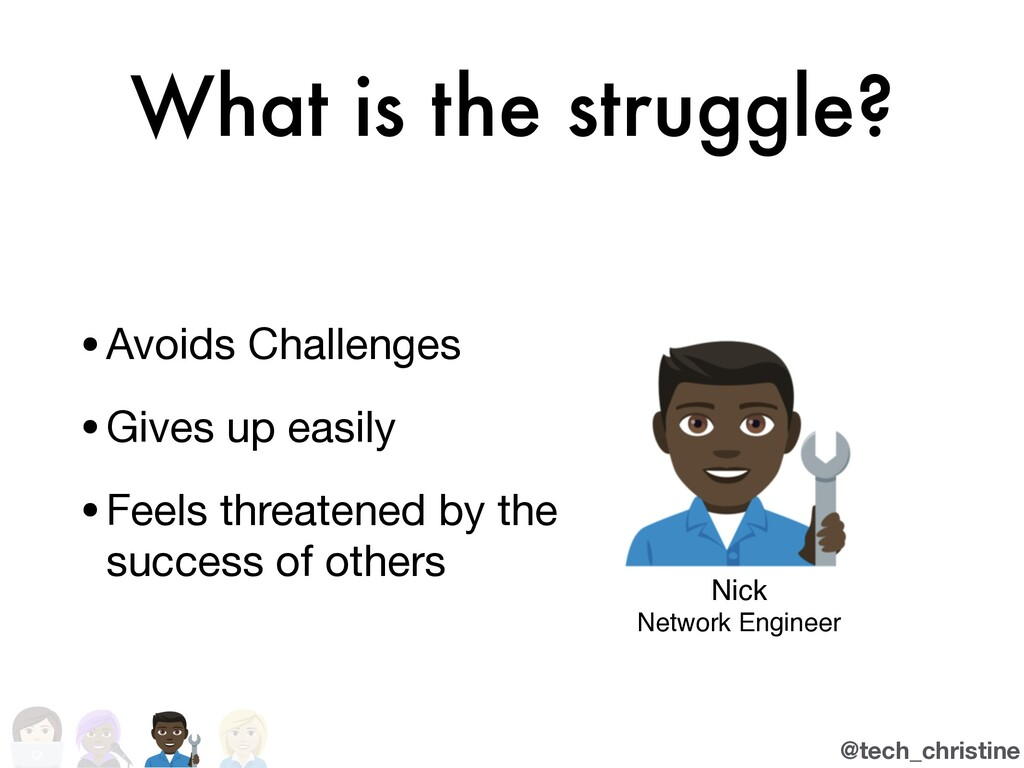 @tech_christine What is the struggle? •Avoids C...