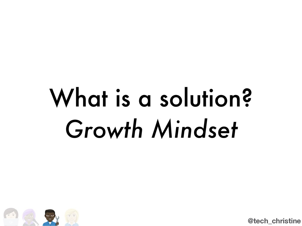@tech_christine What is a solution? Growth Mind...
