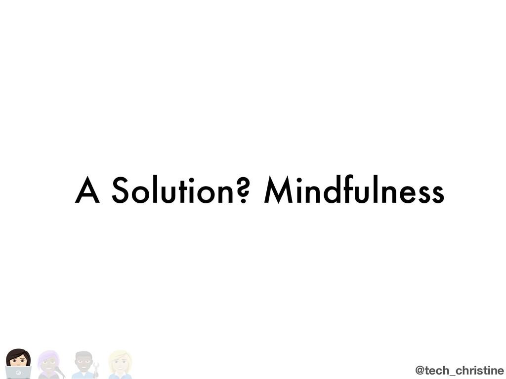 @tech_christine A Solution? Mindfulness