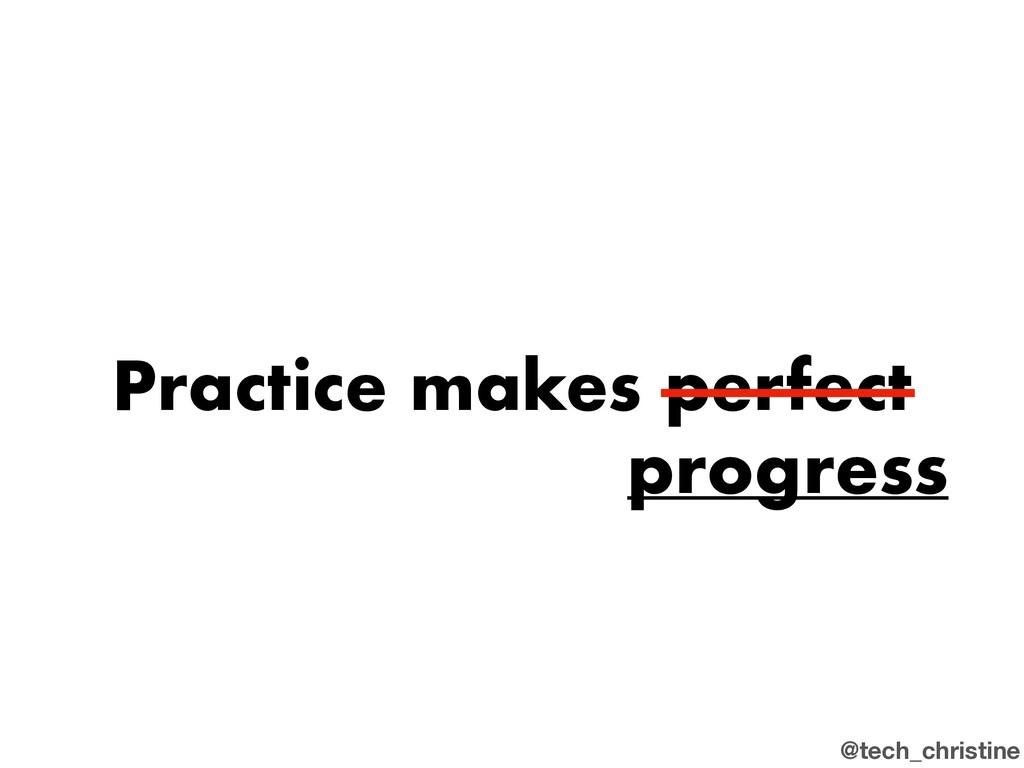 @tech_christine Practice makes perfect progress