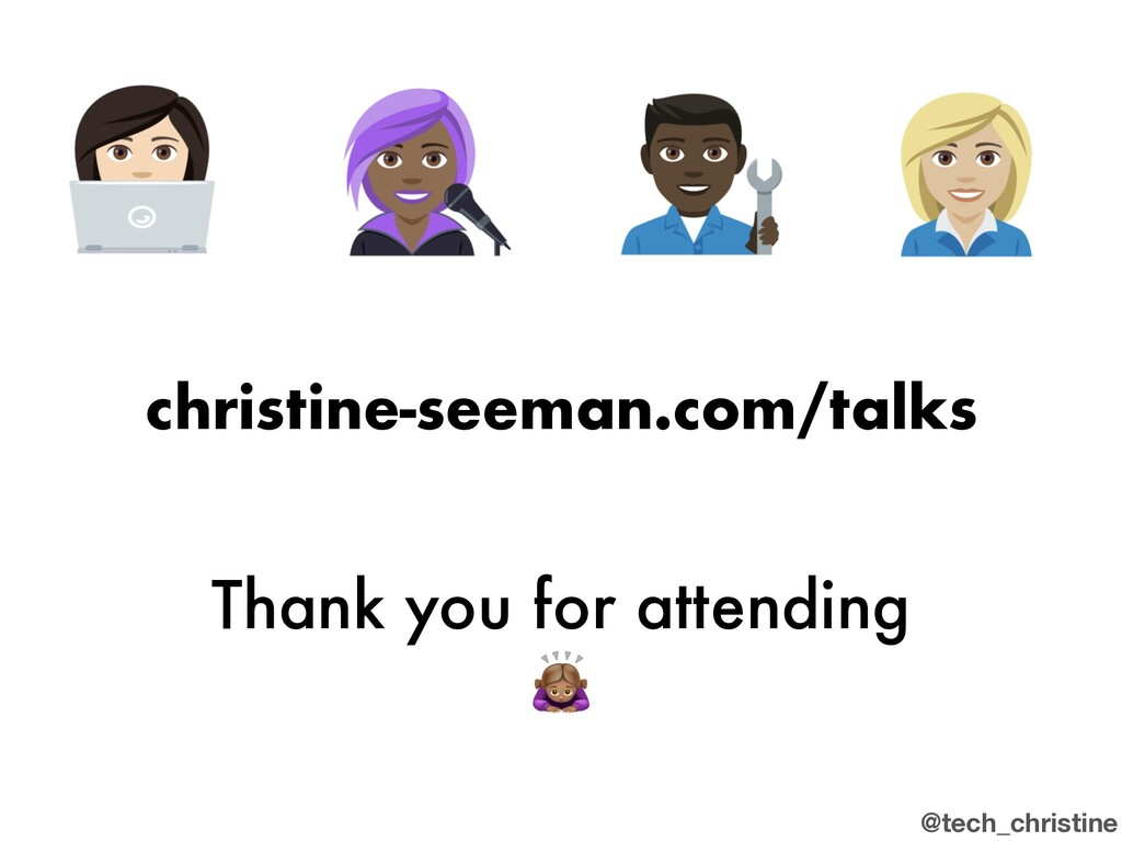 @tech_christine christine-seeman.com/talks Than...