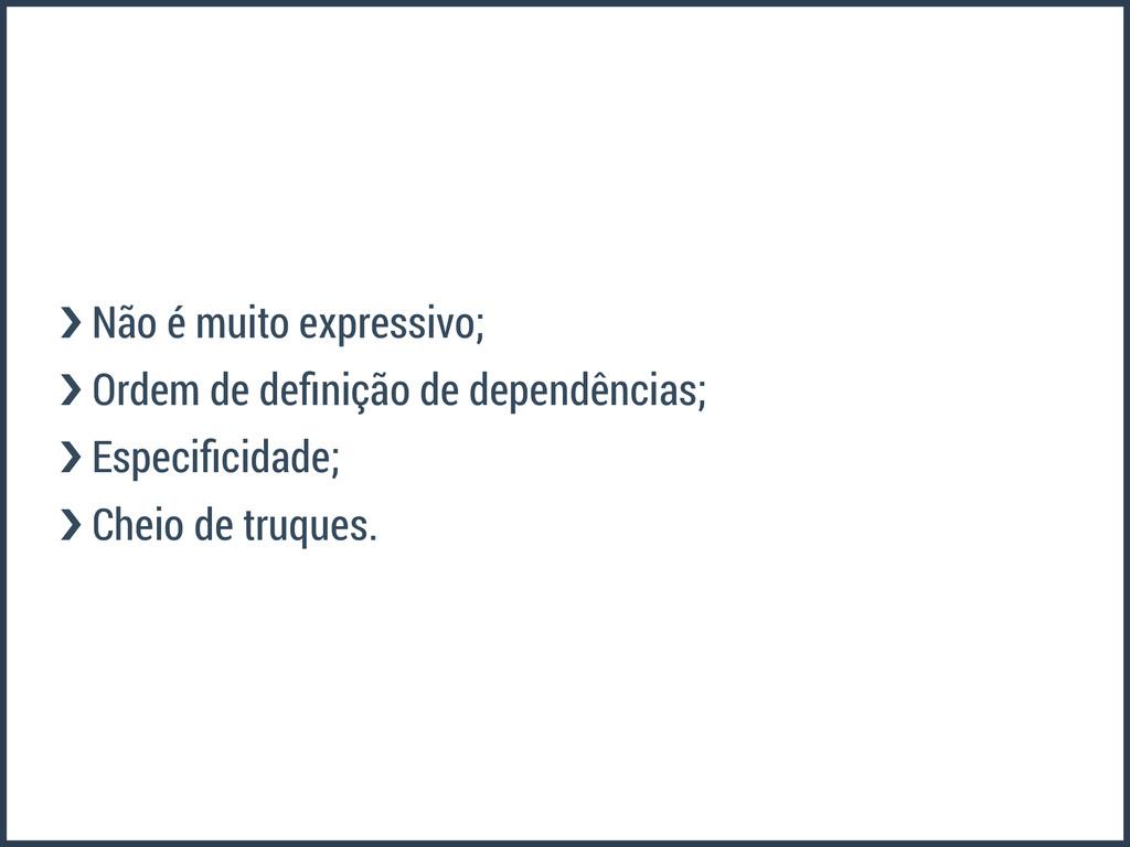 ›❯ Não é muito expressivo; ›❯ Ordem de definição...