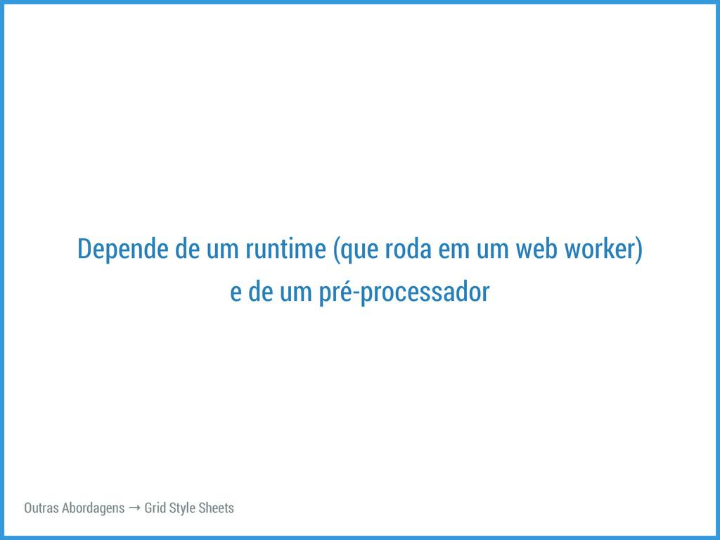Depende de um runtime (que roda em um web worke...