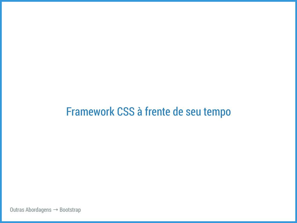 Framework CSS à frente de seu tempo Outras Abor...