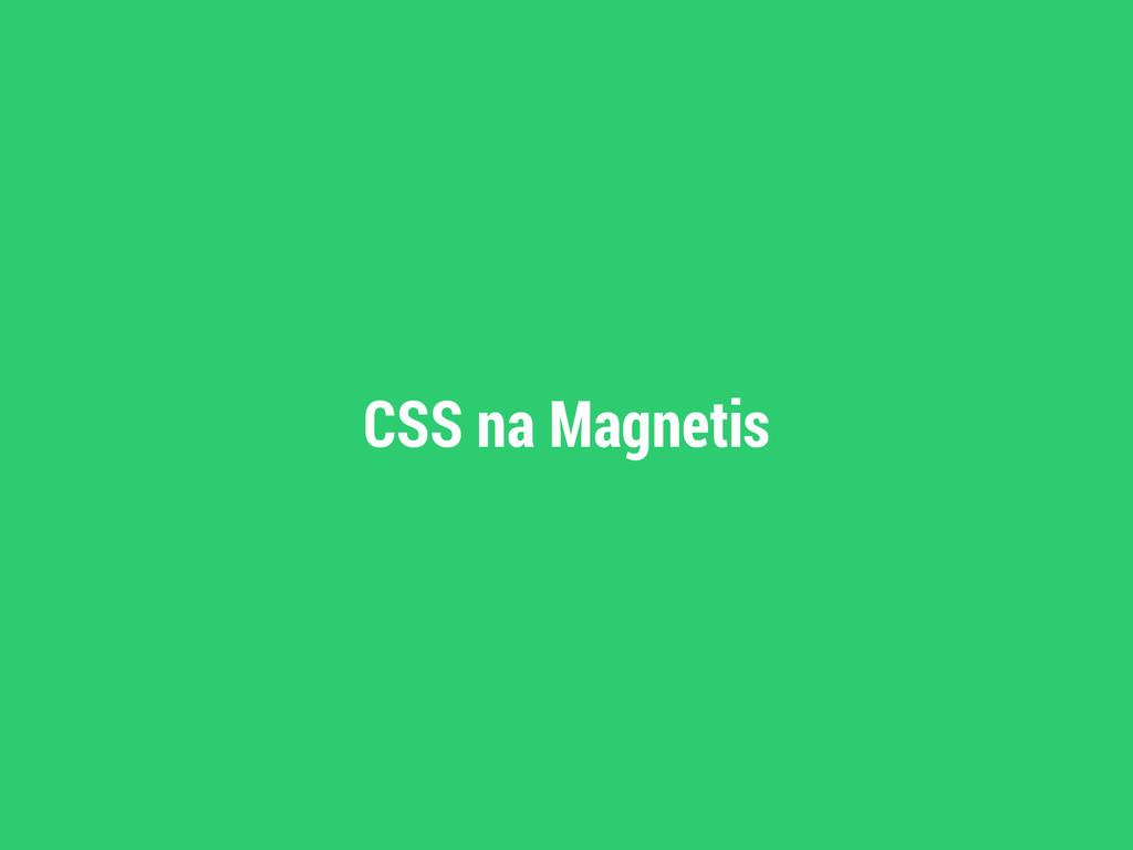 CSS na Magnetis