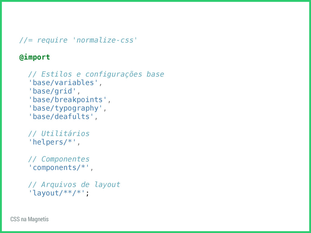 //= require 'normalize-css' @import // Estilos ...