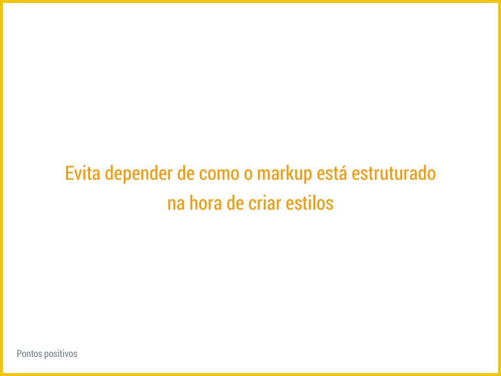 Evita depender de como o markup está estruturad...