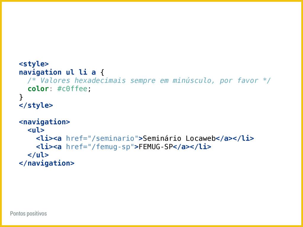 <style> navigation ul li a { /* Valores hexadec...