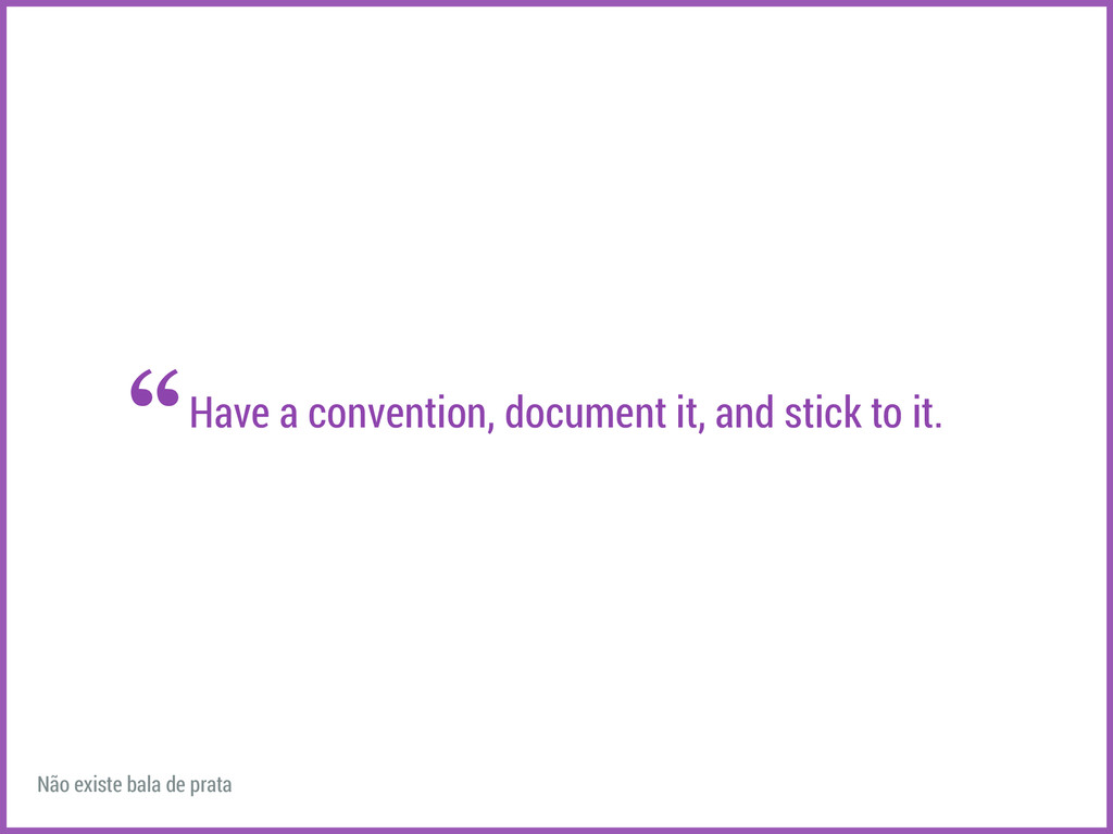 Have a convention, document it, and stick to it...