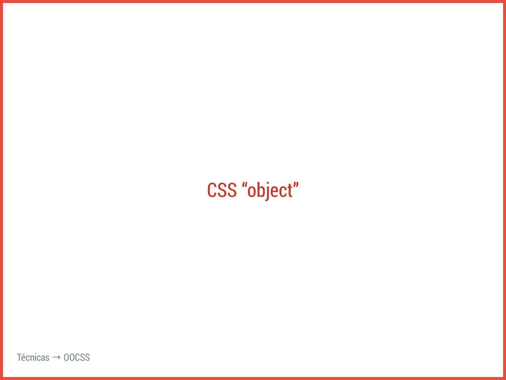"""CSS """"object"""" Técnicas → OOCSS"""