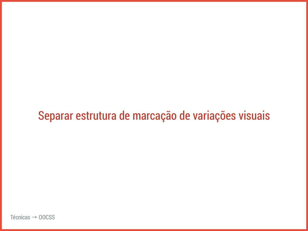 Separar estrutura de marcação de variações visu...
