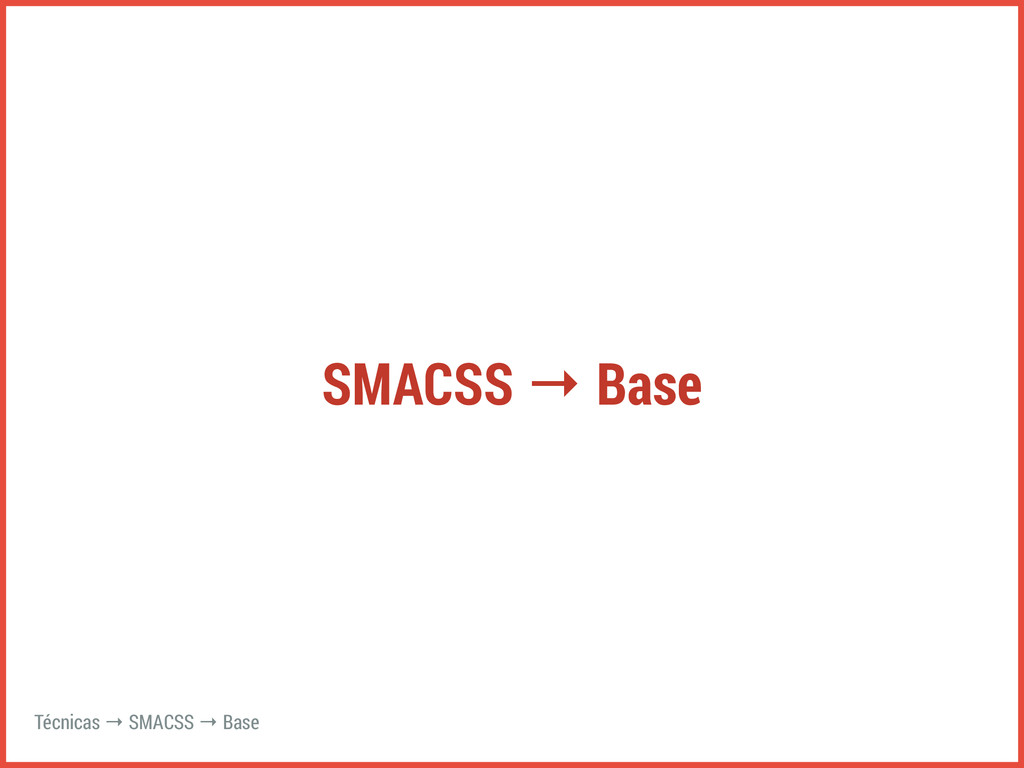 SMACSS → Base Técnicas → SMACSS → Base
