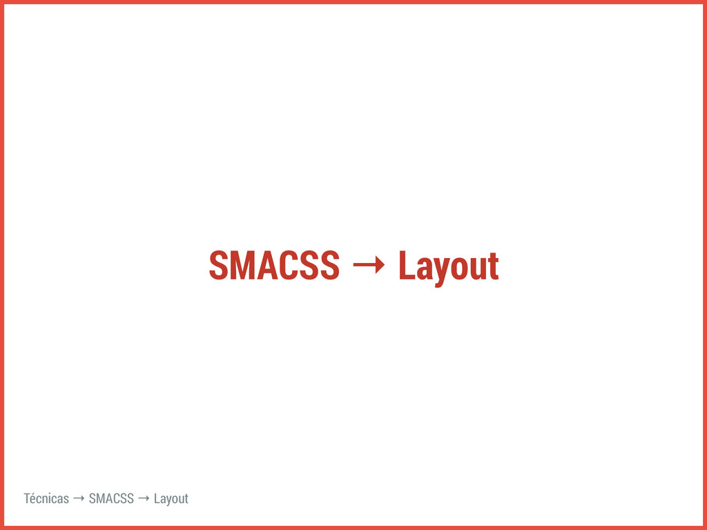 SMACSS → Layout Técnicas → SMACSS → Layout