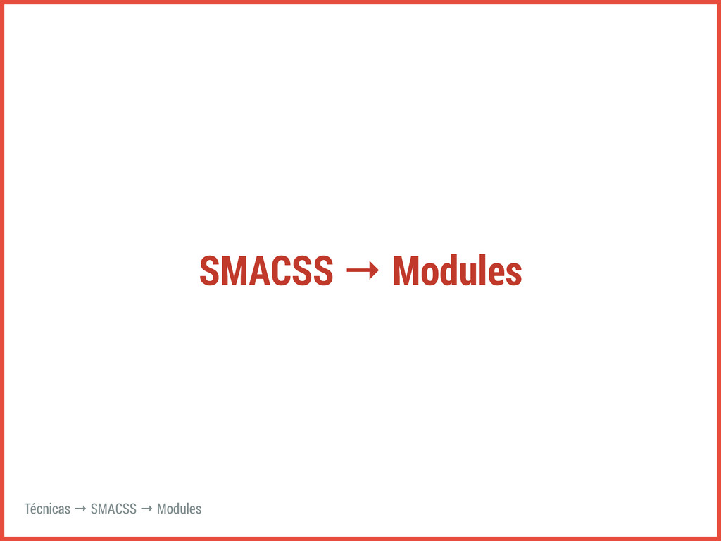 SMACSS → Modules Técnicas → SMACSS → Modules