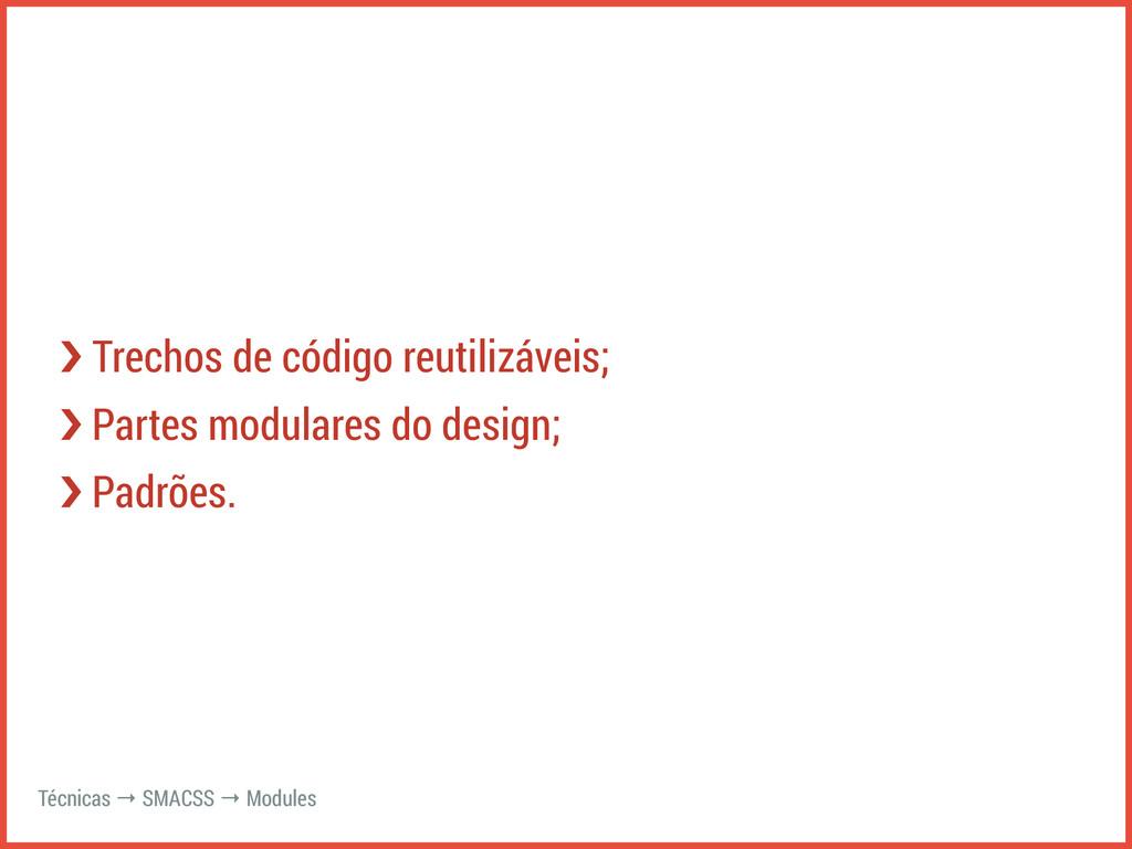 ›❯ Trechos de código reutilizáveis; ›❯ Partes m...