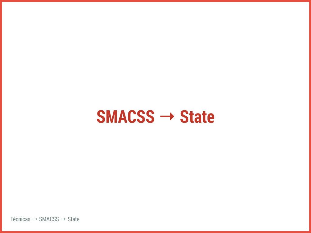SMACSS → State Técnicas → SMACSS → State