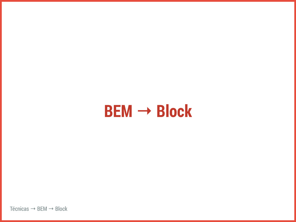 BEM → Block Técnicas → BEM → Block