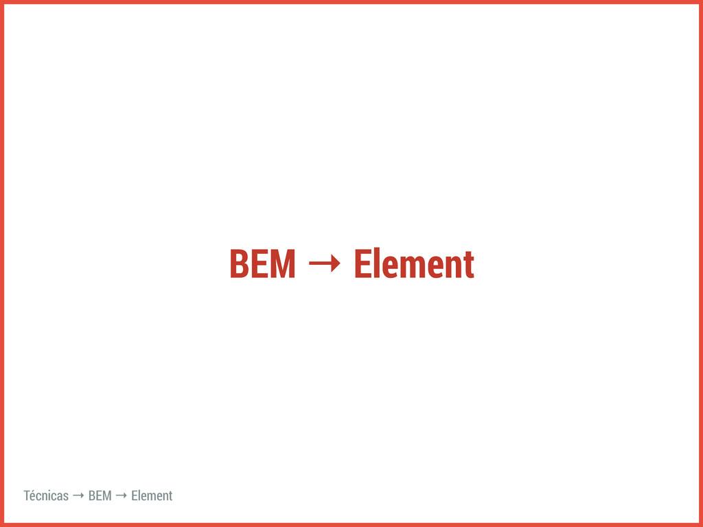 BEM → Element Técnicas → BEM → Element