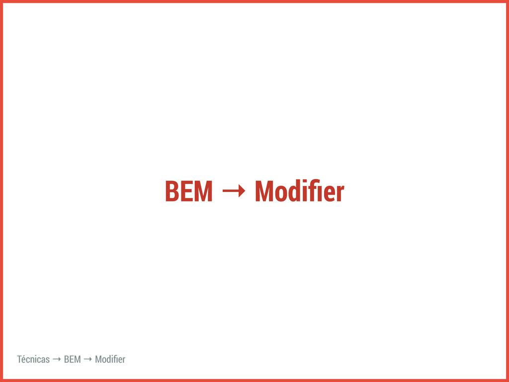BEM → Modifier Técnicas → BEM → Modifier