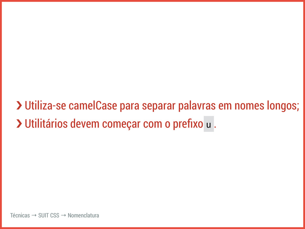 ›❯ Utiliza-se camelCase para separar palavras e...